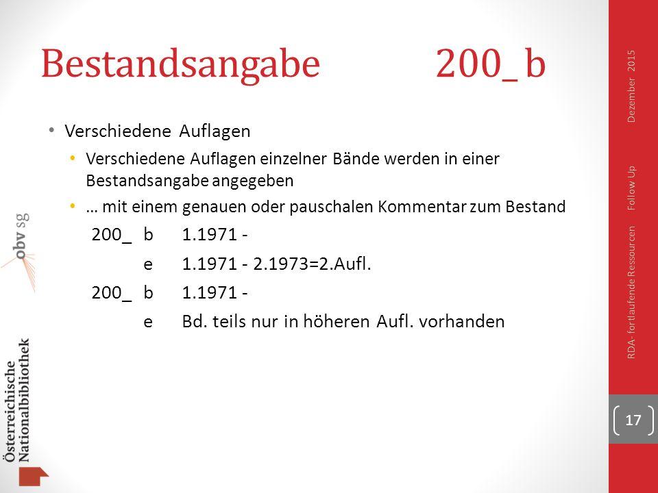 Bestandsangabe200_ b Verschiedene Auflagen Verschiedene Auflagen einzelner Bände werden in einer Bestandsangabe angegeben … mit einem genauen oder pauschalen Kommentar zum Bestand 200_b1.1971 - e1.1971 - 2.1973=2.Aufl.