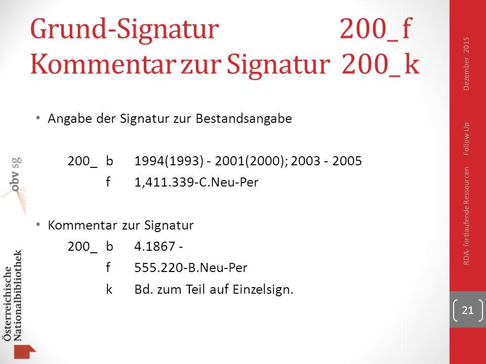 Grund-Signatur 200_ f Kommentar zur Signatur 200_ k Angabe der Signatur zur Bestandsangabe 200_b1994(1993) - 2001(2000); 2003 - 2005 f1,411.339-C.Neu-Per Kommentar zur Signatur 200_b4.1867 - f555.220-B.Neu-Per kBd.