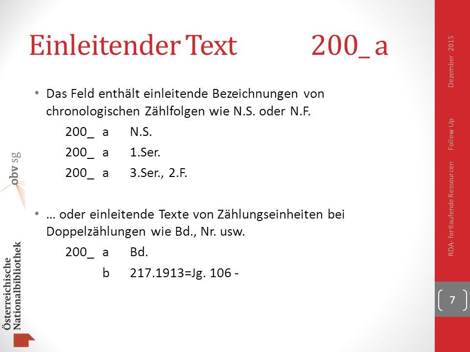Einleitender Text200_ a Das Feld enthält einleitende Bezeichnungen von chronologischen Zählfolgen wie N.S.