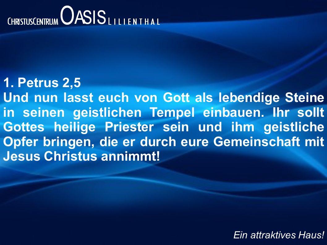 1. Petrus 2,5 Und nun lasst euch von Gott als lebendige Steine in seinen geistlichen Tempel einbauen. Ihr sollt Gottes heilige Priester sein und ihm g