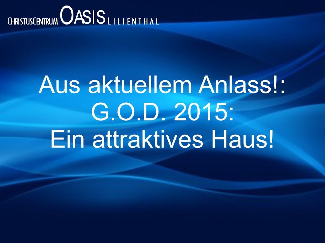 Aus aktuellem Anlass!: G.O.D. 2015: Ein attraktives Haus!