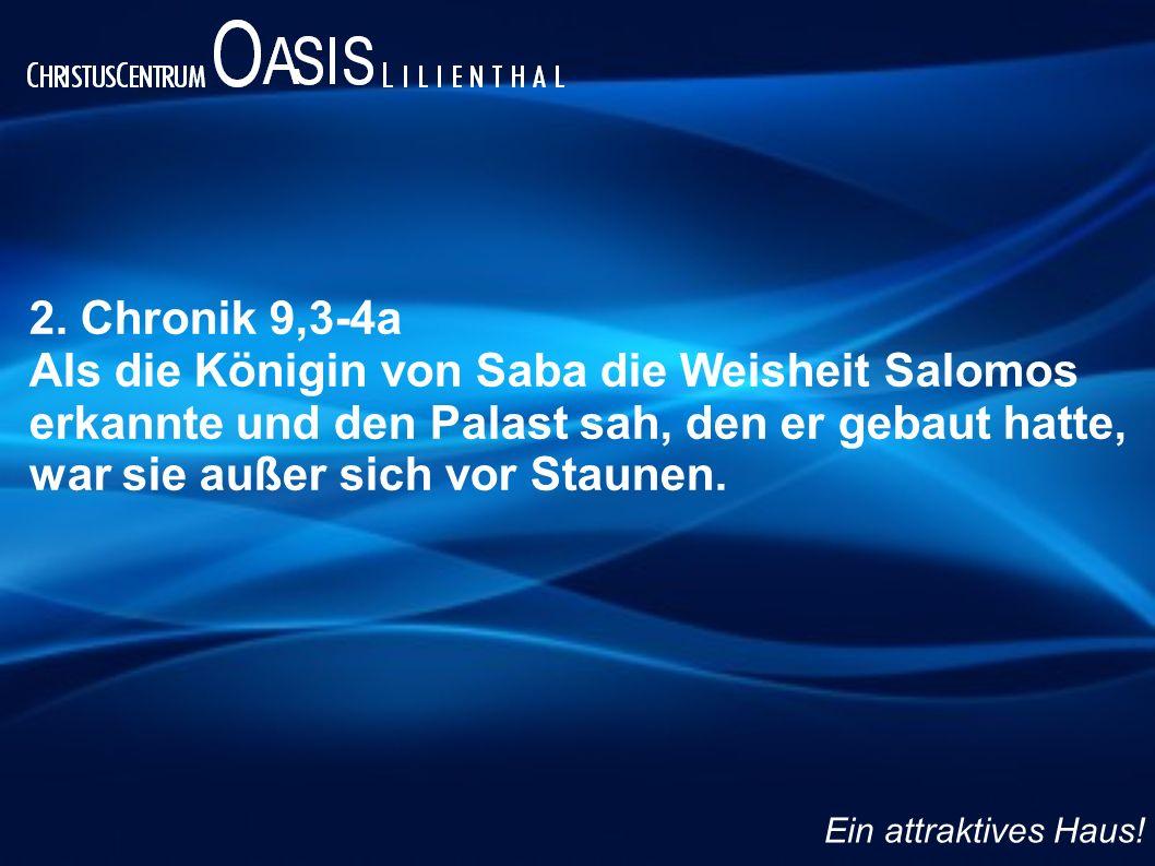2. Chronik 9,3-4a Als die Königin von Saba die Weisheit Salomos erkannte und den Palast sah, den er gebaut hatte, war sie außer sich vor Staunen. Ein