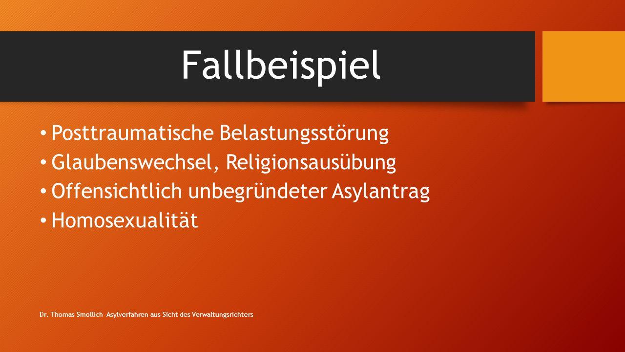Fallbeispiel Posttraumatische Belastungsstörung Glaubenswechsel, Religionsausübung Offensichtlich unbegründeter Asylantrag Homosexualität Dr.