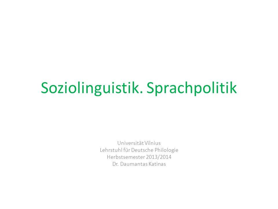 Soziolinguistik. Sprachpolitik Universität Vilnius Lehrstuhl für Deutsche Philologie Herbstsemester 2013/2014 Dr. Daumantas Katinas