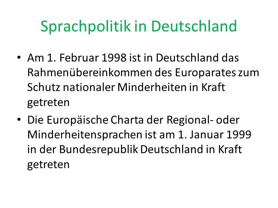 Sprachpolitik in Deutschland Am 1. Februar 1998 ist in Deutschland das Rahmenübereinkommen des Europarates zum Schutz nationaler Minderheiten in Kraft