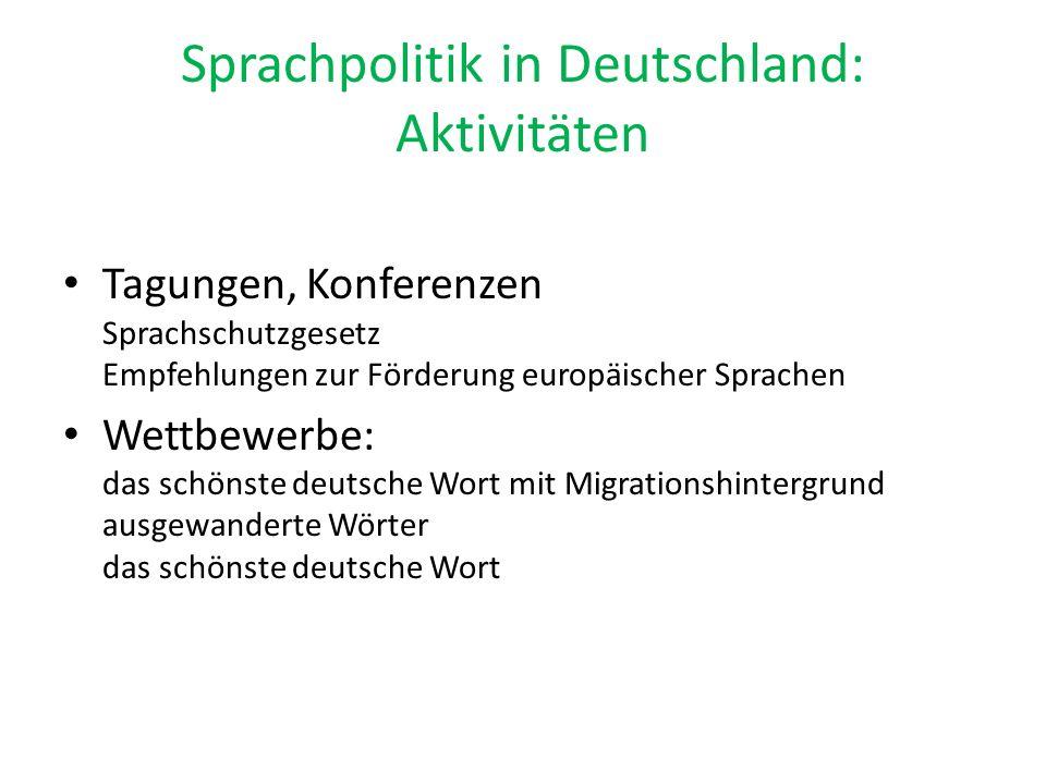 Sprachpolitik in Deutschland: Aktivitäten Tagungen, Konferenzen Sprachschutzgesetz Empfehlungen zur Förderung europäischer Sprachen Wettbewerbe: das s