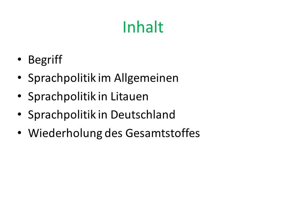 Inhalt Begriff Sprachpolitik im Allgemeinen Sprachpolitik in Litauen Sprachpolitik in Deutschland Wiederholung des Gesamtstoffes