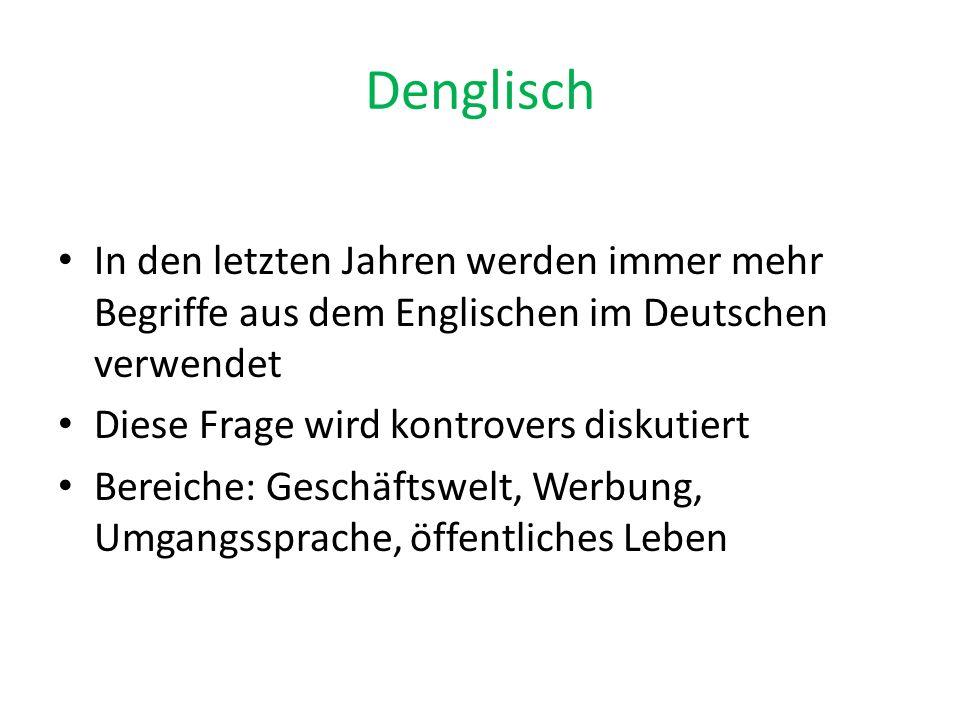 Denglisch In den letzten Jahren werden immer mehr Begriffe aus dem Englischen im Deutschen verwendet Diese Frage wird kontrovers diskutiert Bereiche: