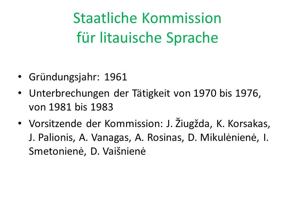 Staatliche Kommission für litauische Sprache Gründungsjahr: 1961 Unterbrechungen der Tätigkeit von 1970 bis 1976, von 1981 bis 1983 Vorsitzende der Ko