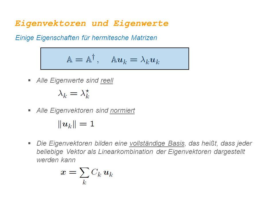 Eigenvektoren und Eigenwerte Einige Eigenschaften für hermitesche Matrizen  Alle Eigenwerte sind reell  Die Eigenvektoren bilden eine vollständige B