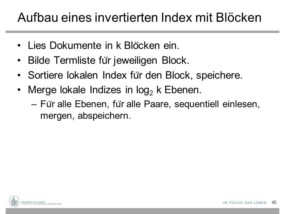 Aufbau eines invertierten Index mit Blöcken Lies Dokumente in k Blo ̈ cken ein.