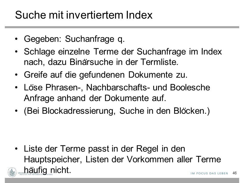 Suche mit invertiertem Index Gegeben: Suchanfrage q.