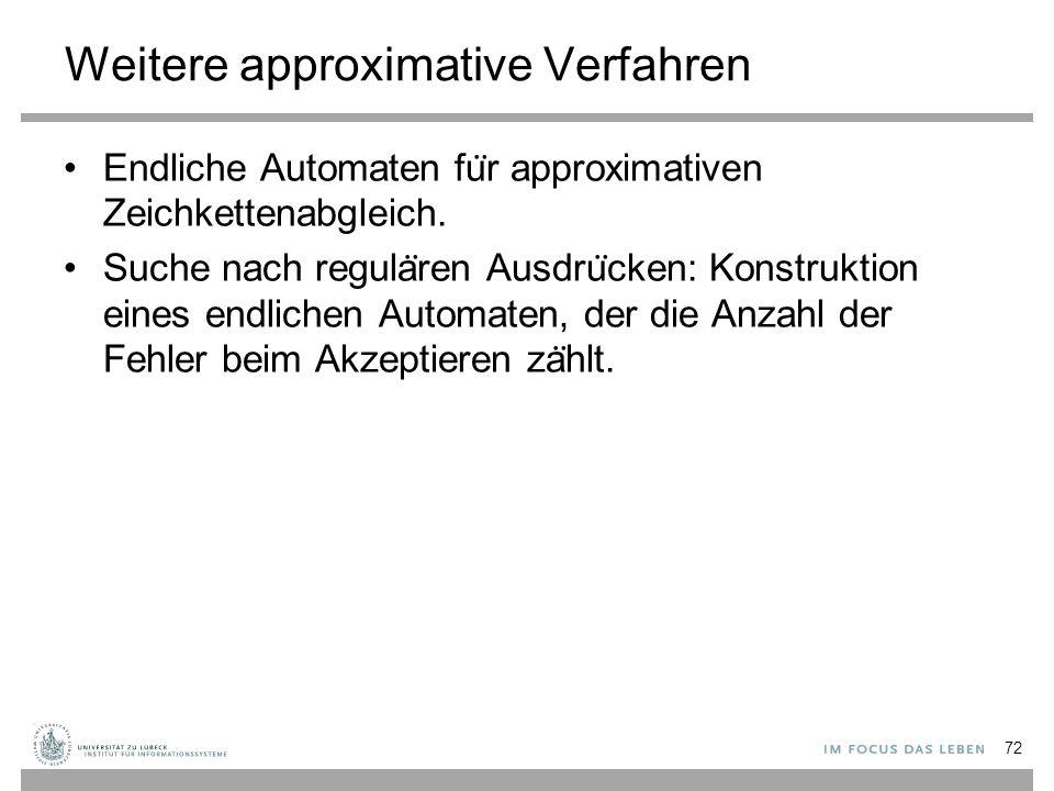 Weitere approximative Verfahren Endliche Automaten fu ̈ r approximativen Zeichkettenabgleich.