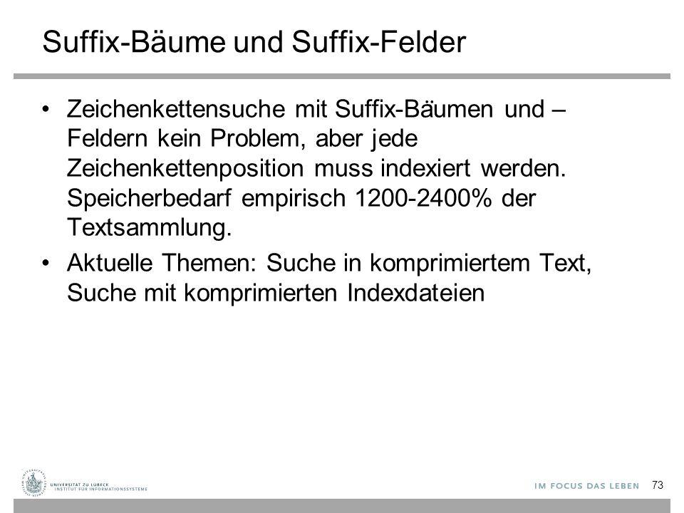 Suffix-Bäume und Suffix-Felder Zeichenkettensuche mit Suffix-Ba ̈ umen und – Feldern kein Problem, aber jede Zeichenkettenposition muss indexiert werden.