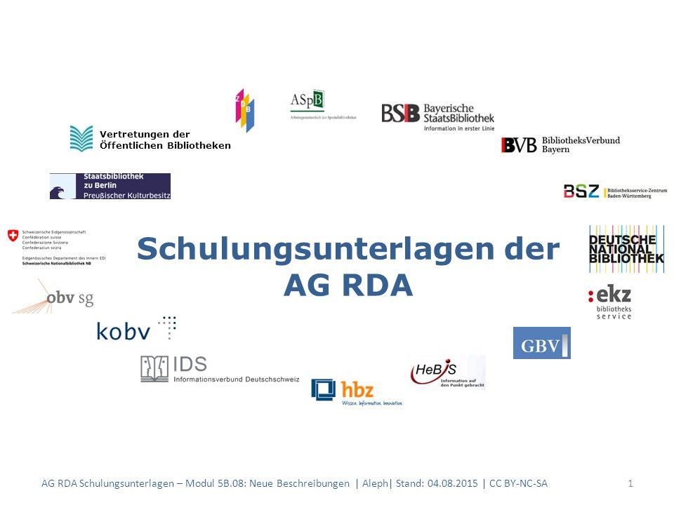 Schulungsunterlagen der AG RDA Vertretungen der Öffentlichen Bibliotheken AG RDA Schulungsunterlagen – Modul 5B.08: Neue Beschreibungen | Aleph| Stand: 04.08.2015 | CC BY-NC-SA1