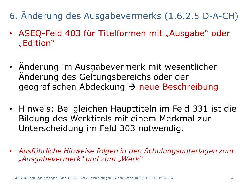 """6. Änderung des Ausgabevermerks (1.6.2.5 D-A-CH) ASEQ-Feld 403 für Titelformen mit """"Ausgabe"""" oder """"Edition"""" Änderung im Ausgabevermerk mit wesentliche"""