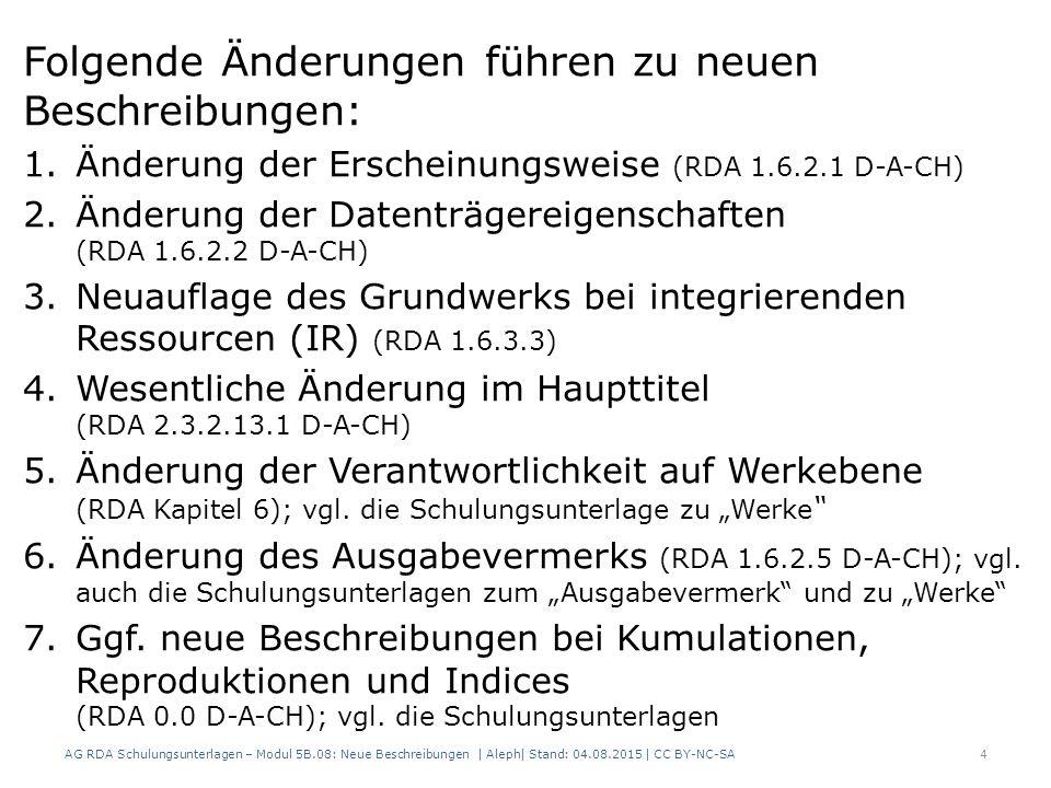 Folgende Änderungen führen zu neuen Beschreibungen: 1.Änderung der Erscheinungsweise (RDA 1.6.2.1 D-A-CH) 2.Änderung der Datenträgereigenschaften (RDA 1.6.2.2 D-A-CH) 3.Neuauflage des Grundwerks bei integrierenden Ressourcen (IR) (RDA 1.6.3.3) 4.Wesentliche Änderung im Haupttitel (RDA 2.3.2.13.1 D-A-CH) 5.Änderung der Verantwortlichkeit auf Werkebene (RDA Kapitel 6); vgl.