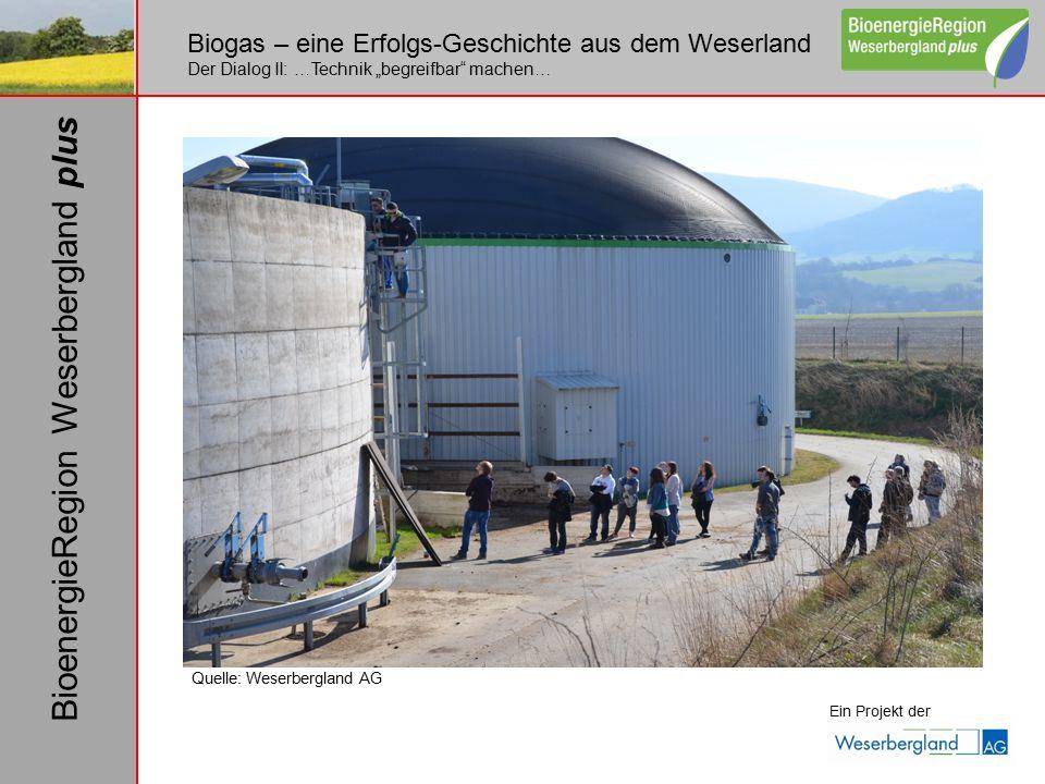 """Biogas – eine Erfolgs-Geschichte aus dem Weserland Der Dialog II: …Technik """"begreifbar machen… Ein Projekt der BioenergieRegion Weserbergland plus Quelle: Weserbergland AG"""
