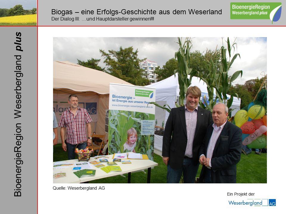 Biogas – eine Erfolgs-Geschichte aus dem Weserland Der Dialog III: …und Hauptdarsteller gewinnen!!! Ein Projekt der BioenergieRegion Weserbergland plu