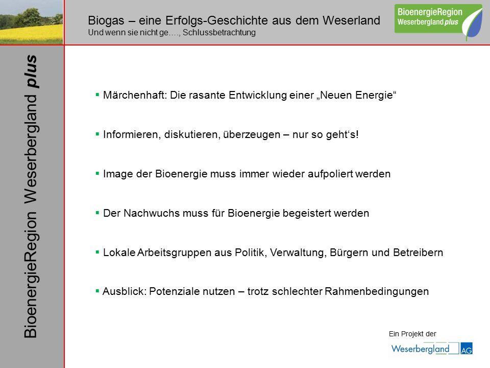 """Biogas – eine Erfolgs-Geschichte aus dem Weserland Und wenn sie nicht ge…., Schlussbetrachtung Ein Projekt der BioenergieRegion Weserbergland plus  Märchenhaft: Die rasante Entwicklung einer """"Neuen Energie  Informieren, diskutieren, überzeugen – nur so geht's."""