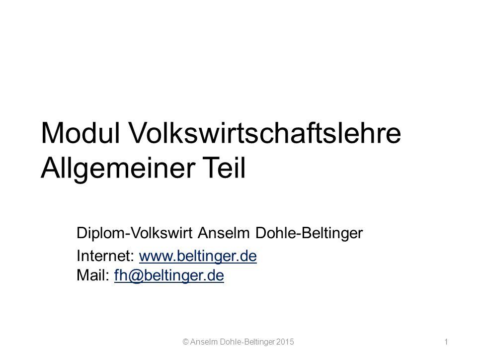 Modul Volkswirtschaftslehre Allgemeiner Teil Diplom-Volkswirt Anselm Dohle-Beltinger Internet: www.beltinger.de Mail: fh@beltinger.dewww.beltinger.def
