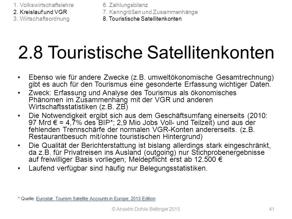 2.8 Touristische Satellitenkonten Ebenso wie für andere Zwecke (z.B. umweltökonomische Gesamtrechnung) gibt es auch für den Tourismus eine gesonderte