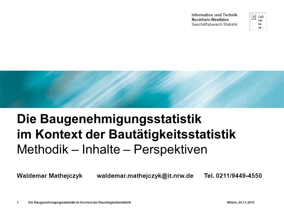 Information und Technik Nordrhein-Westfalen Geschäftsbereich Statistik Die Baugenehmigungsstatistik im Kontext der Bautätigkeitsstatistik Witten, 20.11.201512 Exkurs: Baugenehmigungsstatistik – Was im Einzelnen wird erfasst.