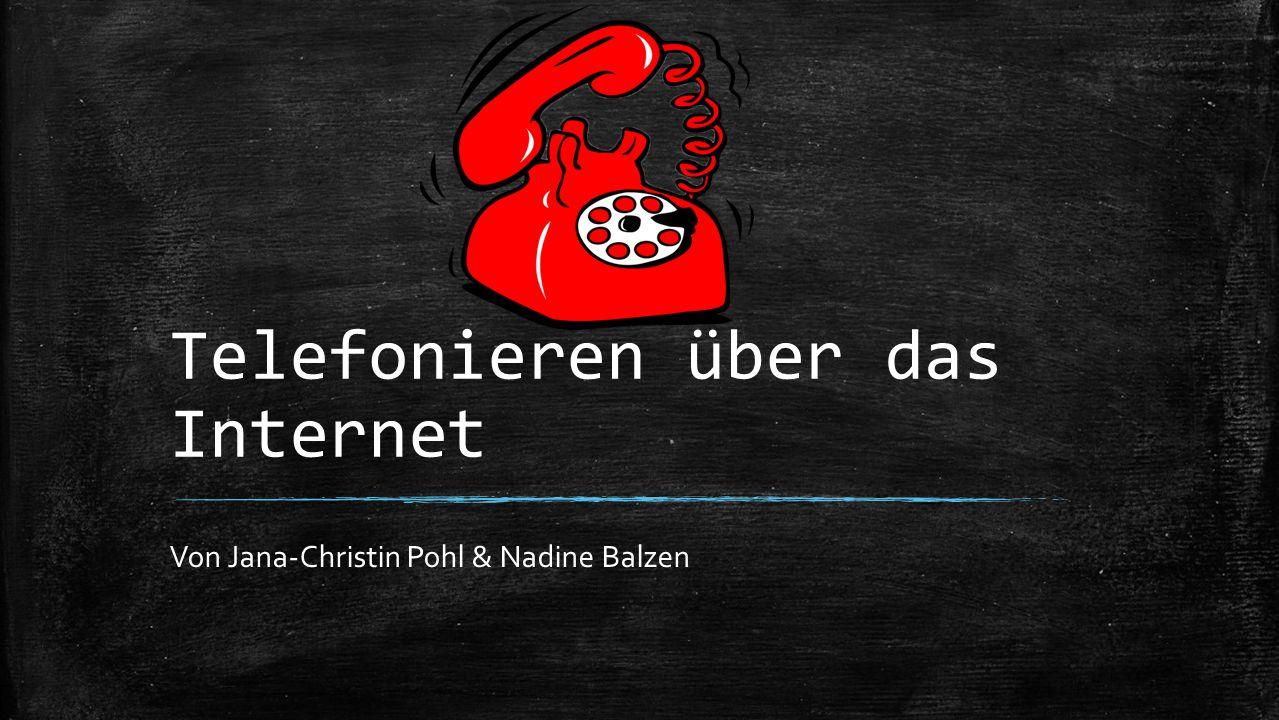 Telefonieren über das Internet Von Jana-Christin Pohl & Nadine Balzen