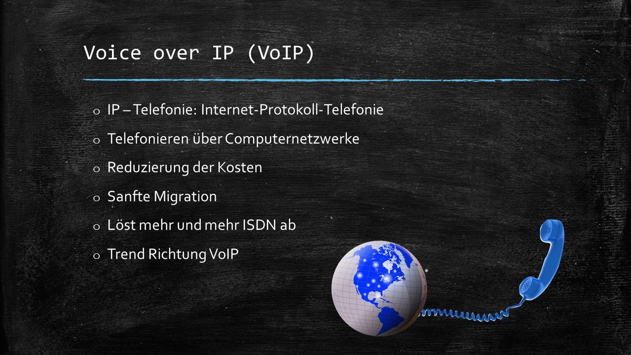 Voice over IP (VoIP) o IP – Telefonie: Internet-Protokoll-Telefonie o Telefonieren über Computernetzwerke o Reduzierung der Kosten o Sanfte Migration o Löst mehr und mehr ISDN ab o Trend Richtung VoIP