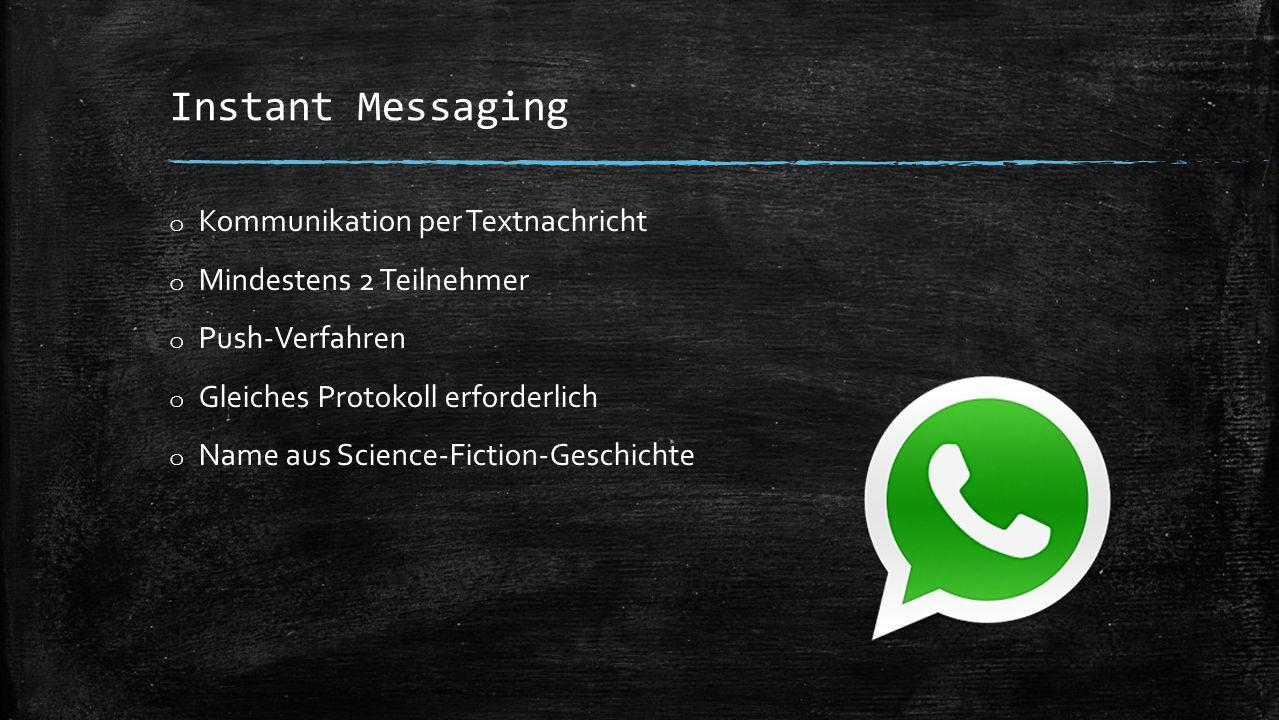 Instant Messaging o Kommunikation per Textnachricht o Mindestens 2 Teilnehmer o Push-Verfahren o Gleiches Protokoll erforderlich o Name aus Science-Fiction-Geschichte