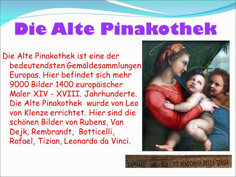 Die Alte Pinakothek Die Alte Pinakothek ist eine der bedeutendsten Gemäldesammlungen Europas.