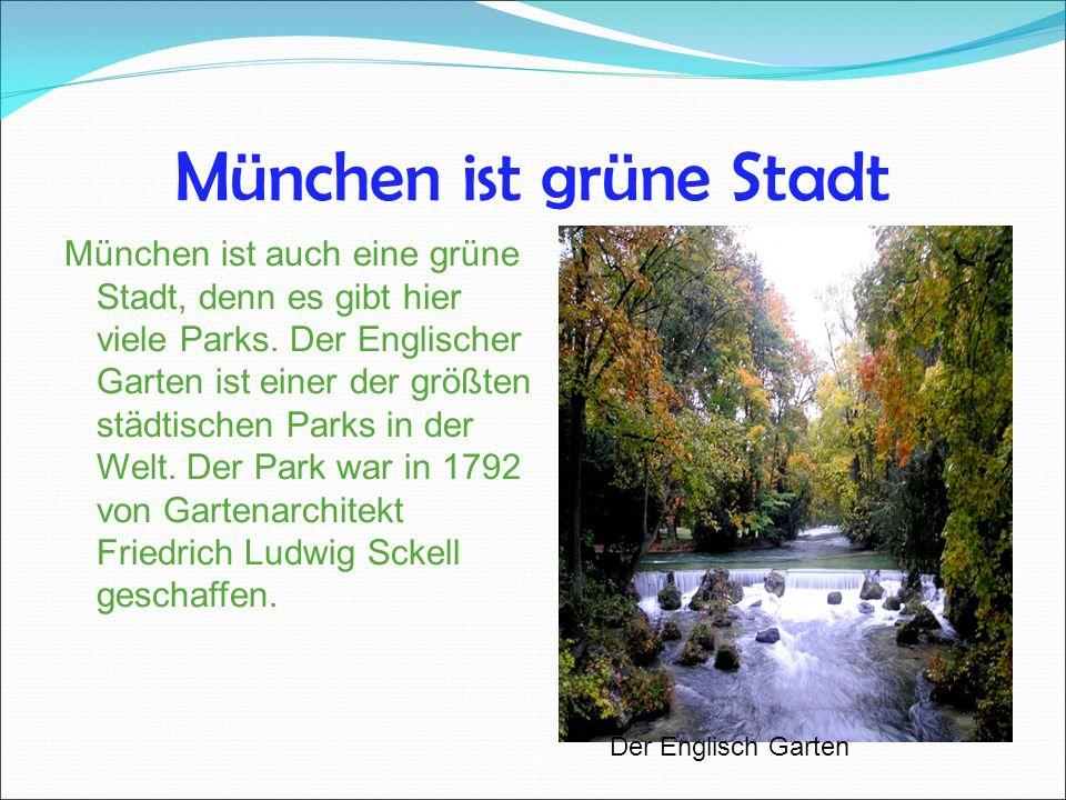 München ist grüne Stadt München ist auch eine grüne Stadt, denn es gibt hier viele Parks.