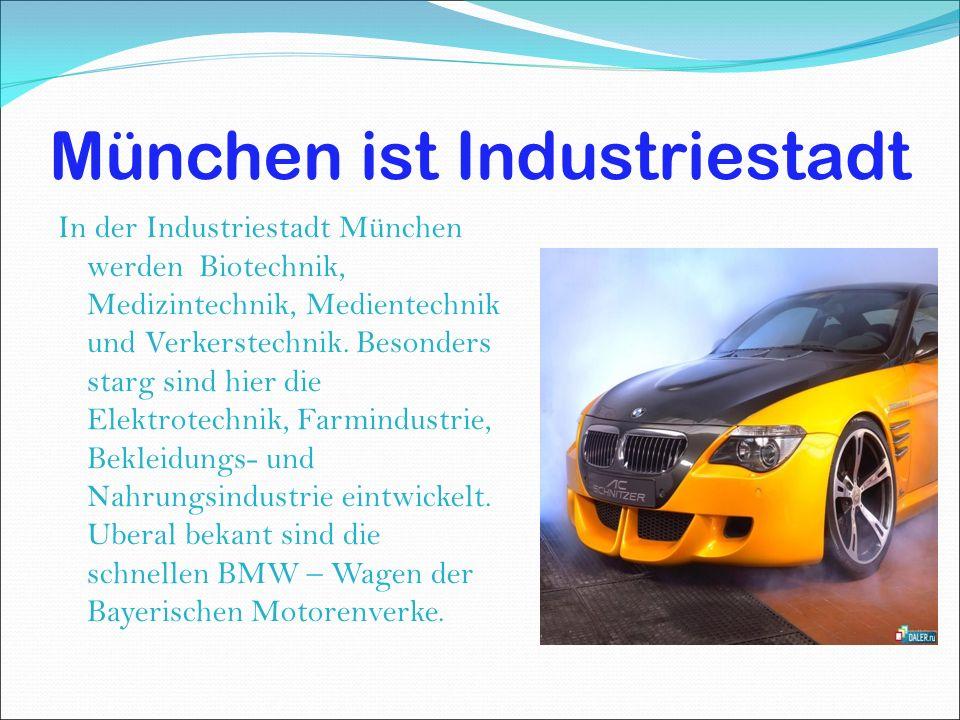 München ist Industriestadt In der Industriestadt München werden Biotechnik, Medizintechnik, Medientechnik und Verkerstechnik.