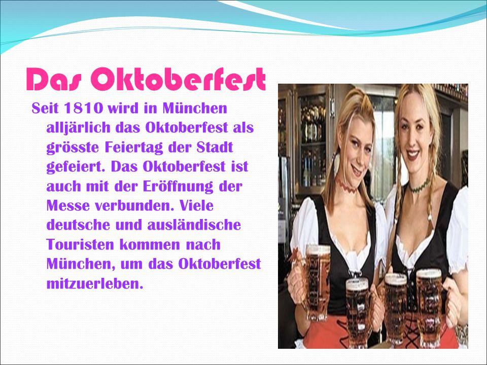 Das Oktoberfest Seit 1810 wird in München alljärlich das Oktoberfest als grösste Feiertag der Stadt gefeiert.