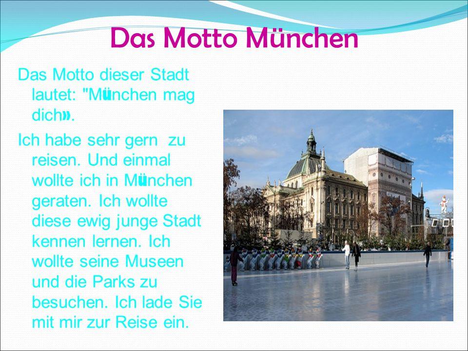 Das Motto München Das Motto dieser Stadt lautet: M ü nchen mag dich ».