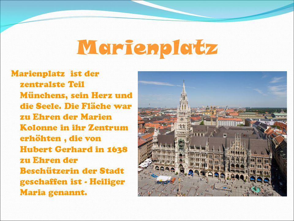 Marienplatz Marienplatz ist der zentralste Teil Münchens, sein Herz und die Seele.