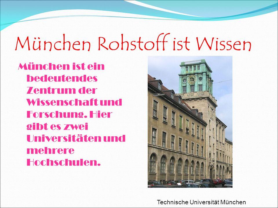 München Rohstoff ist Wissen München ist ein bedeutendes Zentrum der Wissenschaft und Forschung.