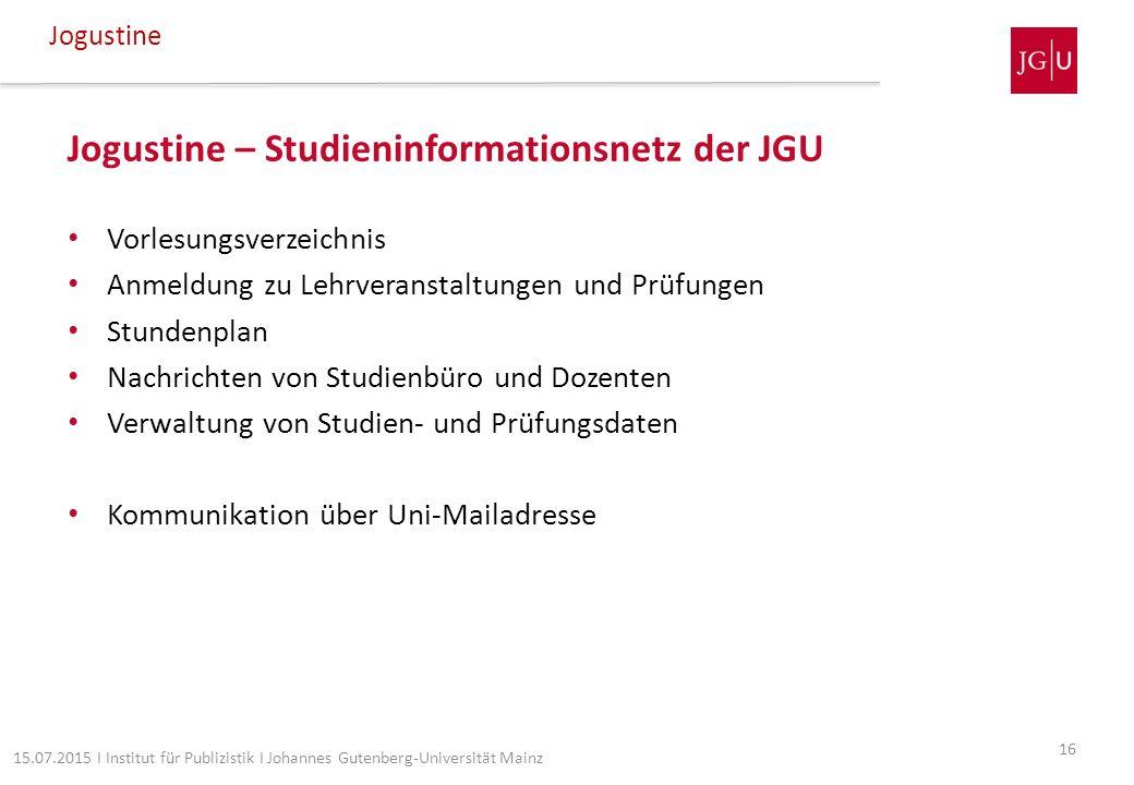 Jogustine – Studieninformationsnetz der JGU Vorlesungsverzeichnis Anmeldung zu Lehrveranstaltungen und Prüfungen Stundenplan Nachrichten von Studienbü