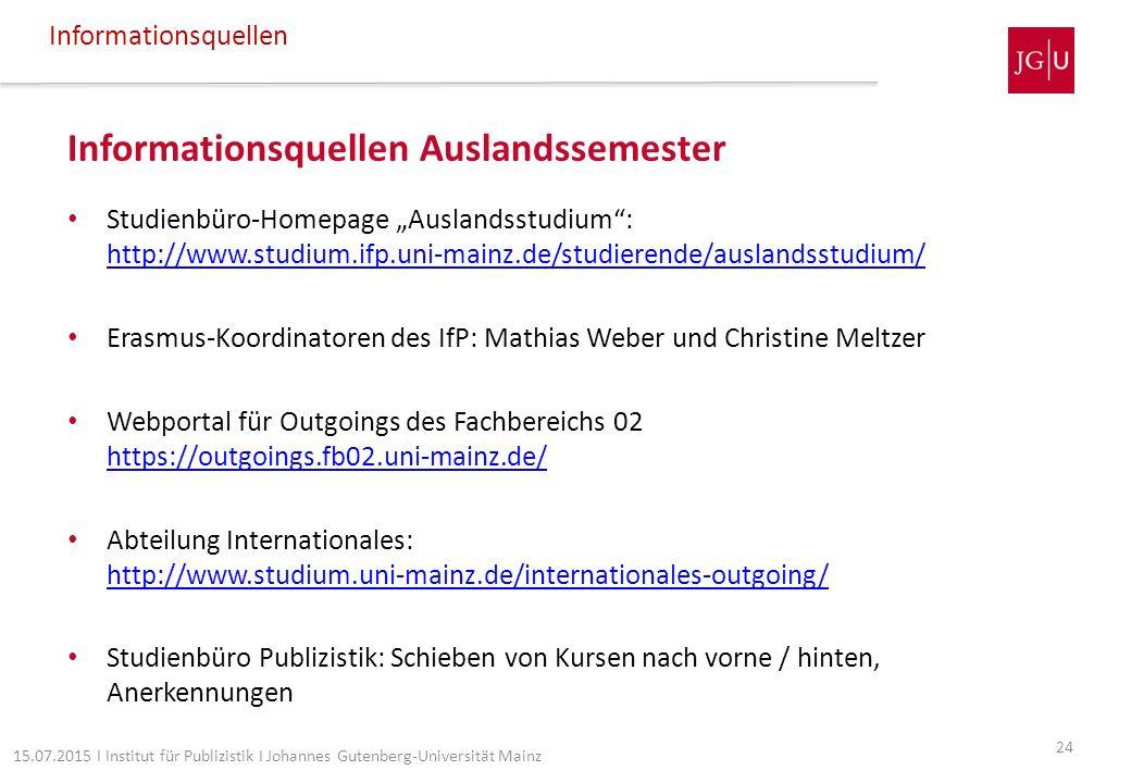 "Informationsquellen Auslandssemester Studienbüro-Homepage ""Auslandsstudium"": http://www.studium.ifp.uni-mainz.de/studierende/auslandsstudium/ http://w"
