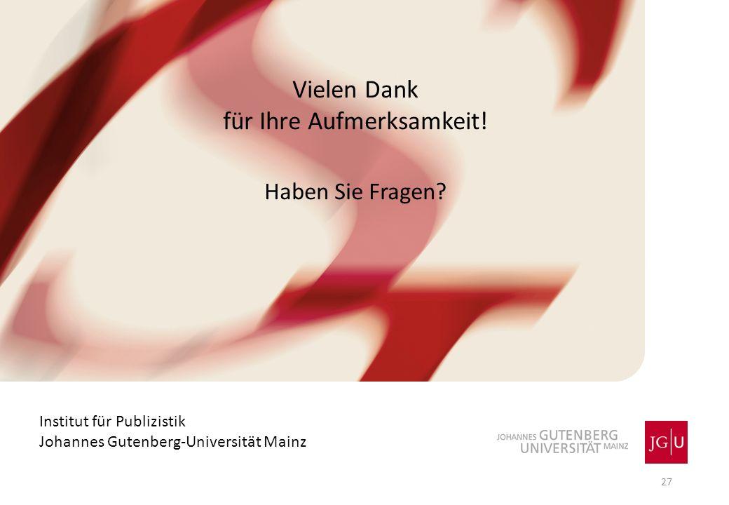 Vielen Dank für Ihre Aufmerksamkeit! Haben Sie Fragen? 27 Institut für Publizistik Johannes Gutenberg-Universität Mainz