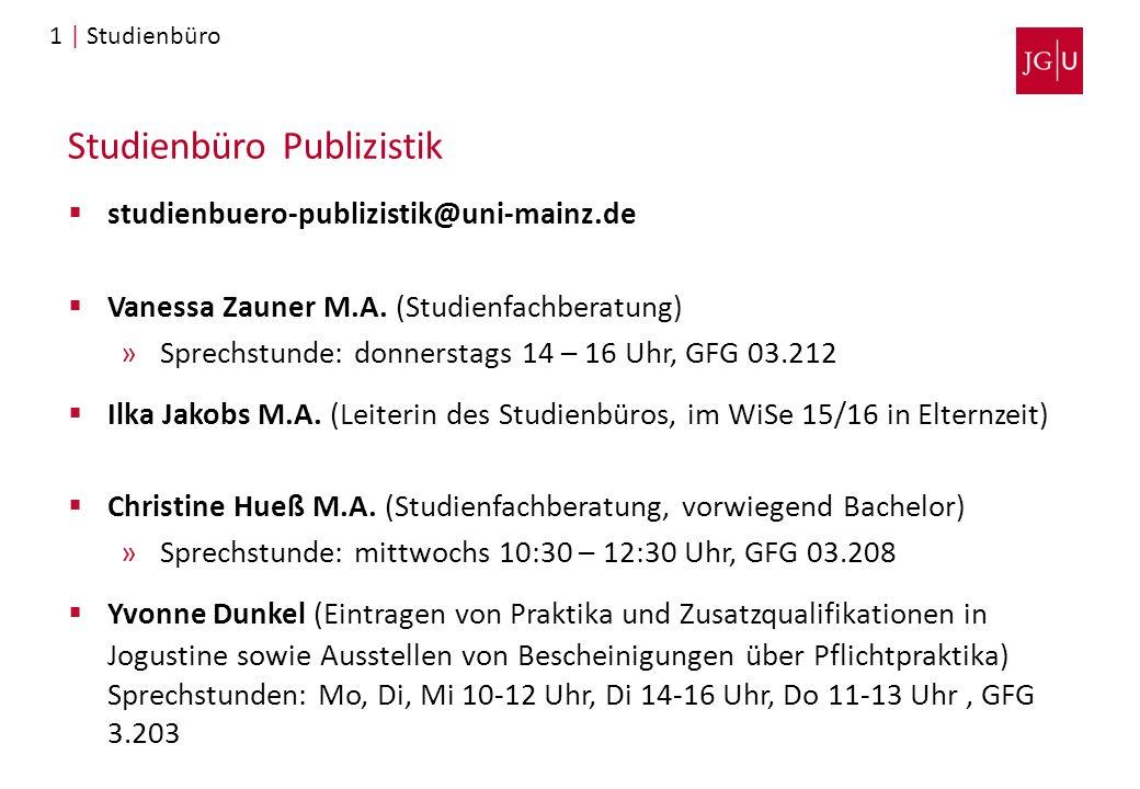 Studienbüro Publizistik  studienbuero-publizistik@uni-mainz.de  Vanessa Zauner M.A. (Studienfachberatung) »Sprechstunde: donnerstags 14 – 16 Uhr, GF