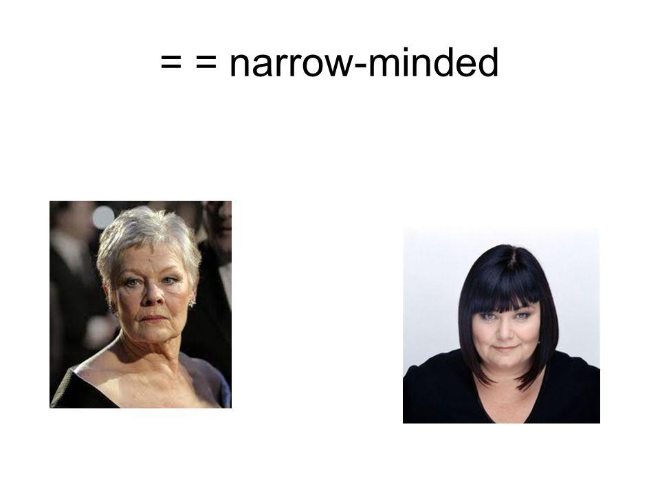 = = narrow-minded