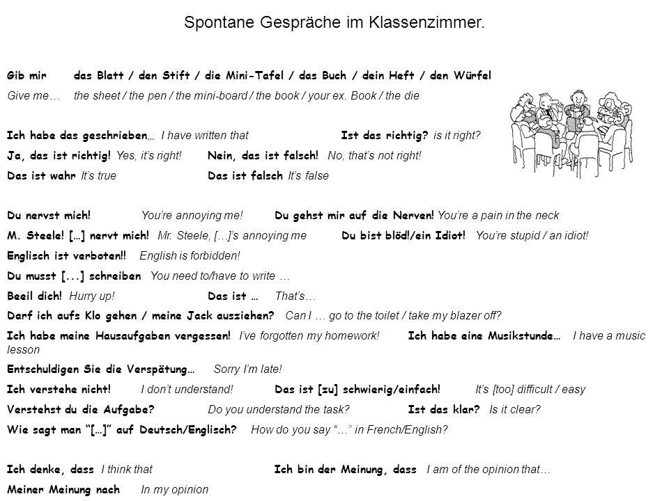 Spontane Gespräche im Klassenzimmer. Gib mirdas Blatt / den Stift / die Mini-Tafel / das Buch / dein Heft / den Würfel Give me…the sheet / the pen / t