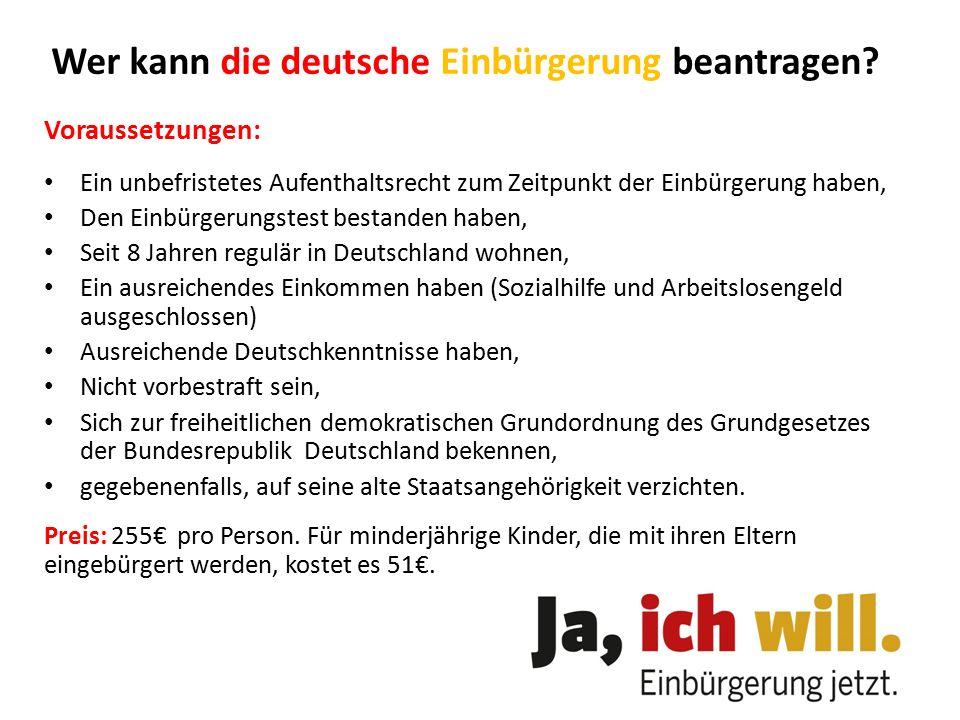 Wer kann die deutsche Einbürgerung beantragen? Voraussetzungen: Ein unbefristetes Aufenthaltsrecht zum Zeitpunkt der Einbürgerung haben, Den Einbürger