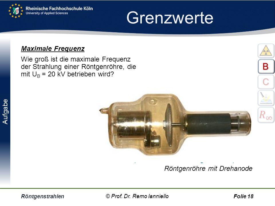 Grenzwerte Röntgenstrahlen© Prof. Dr. Remo IannielloFolie 17 In der Anodenoberfäche kann die kinetische Energie der Elektronen E = e  U B maximal in