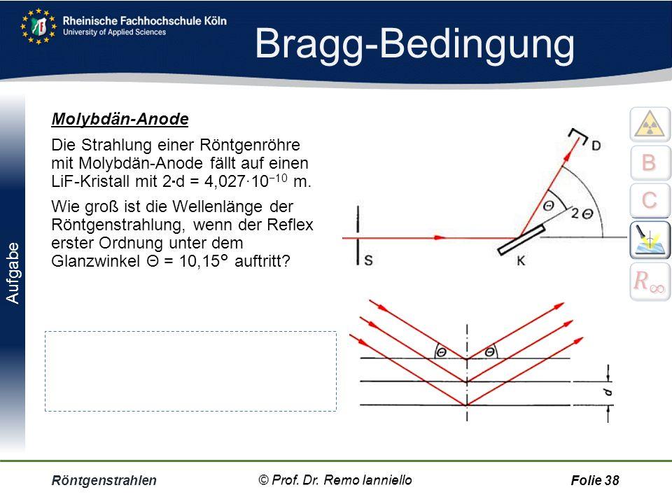 Quiz Bragg-Spektrometer Röntgenstrahlen© Prof. Dr. Remo IannielloFolie 37 a)Unter welcher Bedingung verstärken sich die Wellen der Röntgen- Strahlung