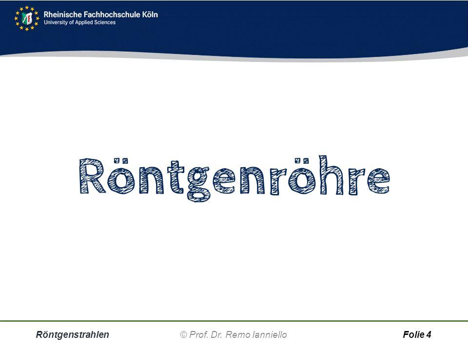 Röntgenstrahlen © Prof. Dr. Remo IannielloFolie 3