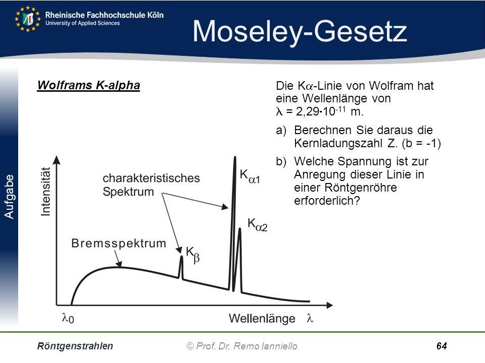 Aufgabe Moseley-Gesetz Röntgenstrahlen© Prof. Dr. Remo Ianniello63 4 kV-Anode Bei einer Röntgenröhre betrage die Anodenspannung 4 kV. Bis zu welcher K