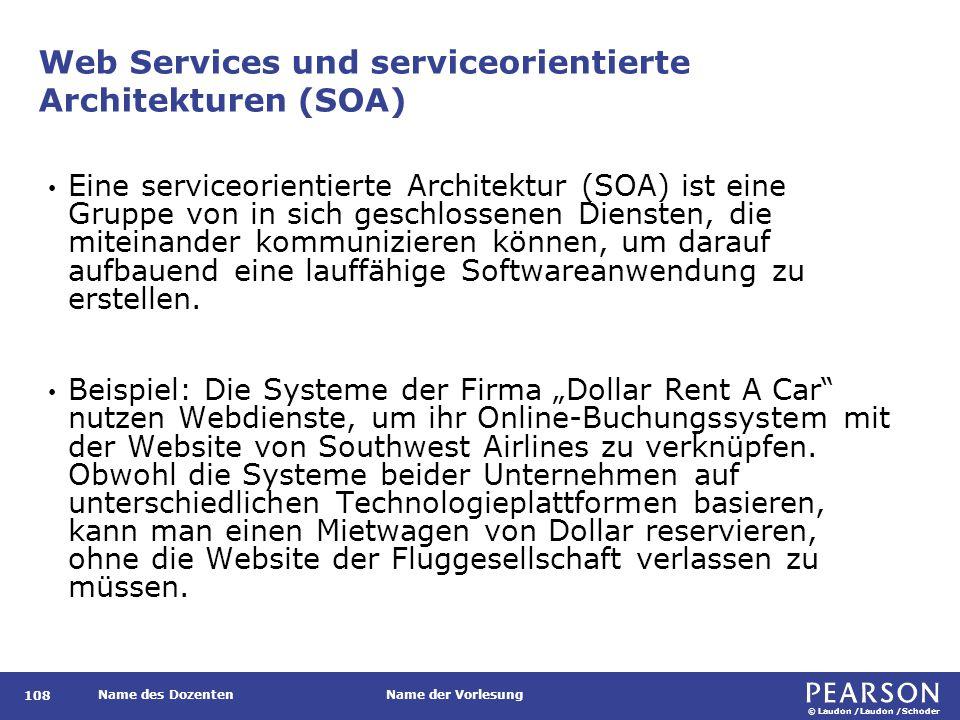 © Laudon /Laudon /Schoder Name des DozentenName der Vorlesung Web Services und serviceorientierte Architekturen (SOA) Eine serviceorientierte Architektur (SOA) ist eine Gruppe von in sich geschlossenen Diensten, die miteinander kommunizieren können, um darauf aufbauend eine lauffähige Softwareanwendung zu erstellen.
