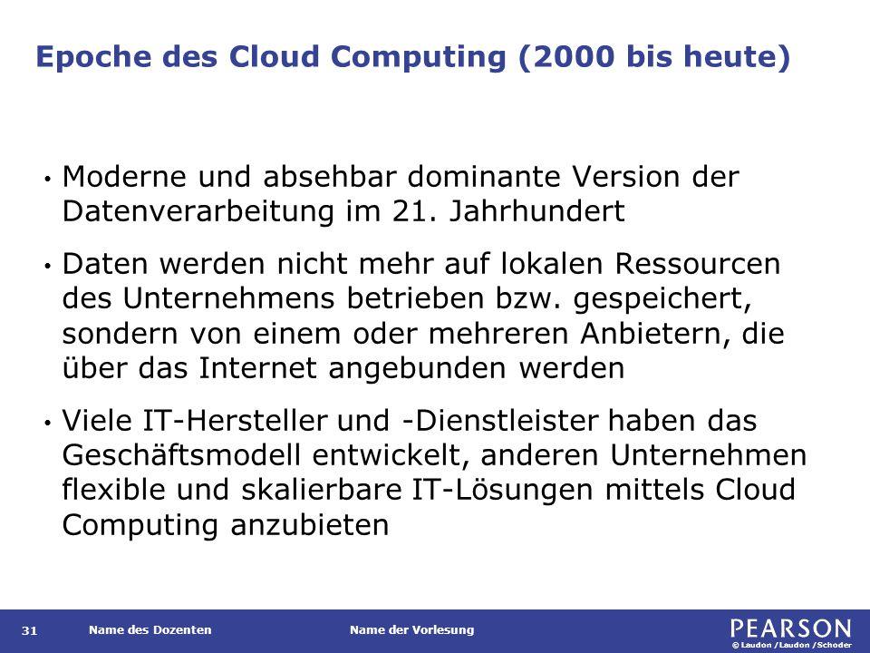 © Laudon /Laudon /Schoder Name des DozentenName der Vorlesung Epoche des Cloud Computing (2000 bis heute) Moderne und absehbar dominante Version der Datenverarbeitung im 21.